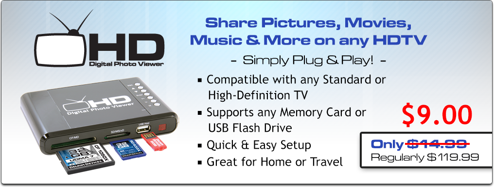 Featured Product: HD Digital Photo Viewer - Share Pictures, Movies, Music & More on any HDTV. Only $19.99 (Regularly $119.99)